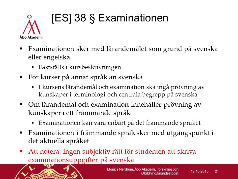 [ES] 38 § Examinationen Examinationen sker med lärandemålet som grund på svenska eller engelska. Fastställs i kursbeskrivningen.
